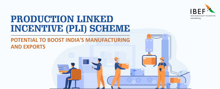 Production-Linked Incentive (PLI) Scheme - Potential To Boost to India's Manufacturing And Exports